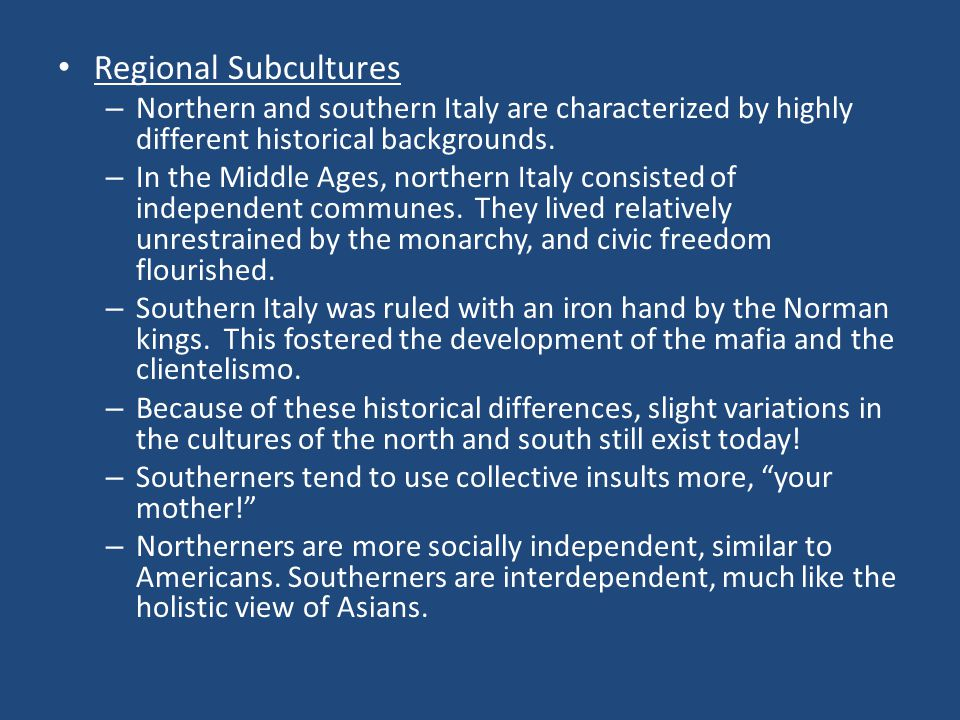 Regional Subcultures Northern and southern Italy are characterized by highly different historical backgrounds.
