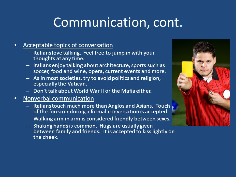 Communication, cont. Acceptable topics of conversation