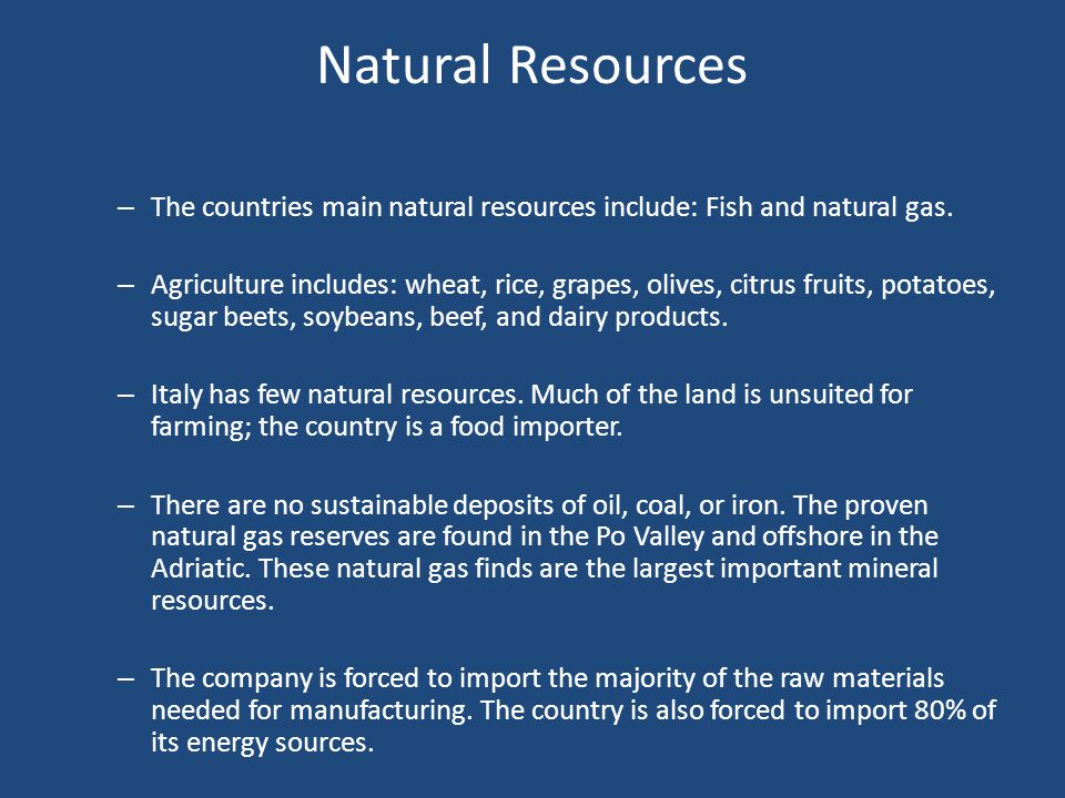 Natural Resources The countries main natural resources include: Fish and natural gas.