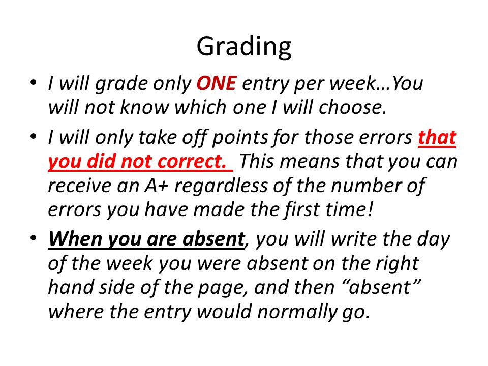 Grading I will grade only ONE entry per week…You will not know which one I will choose.