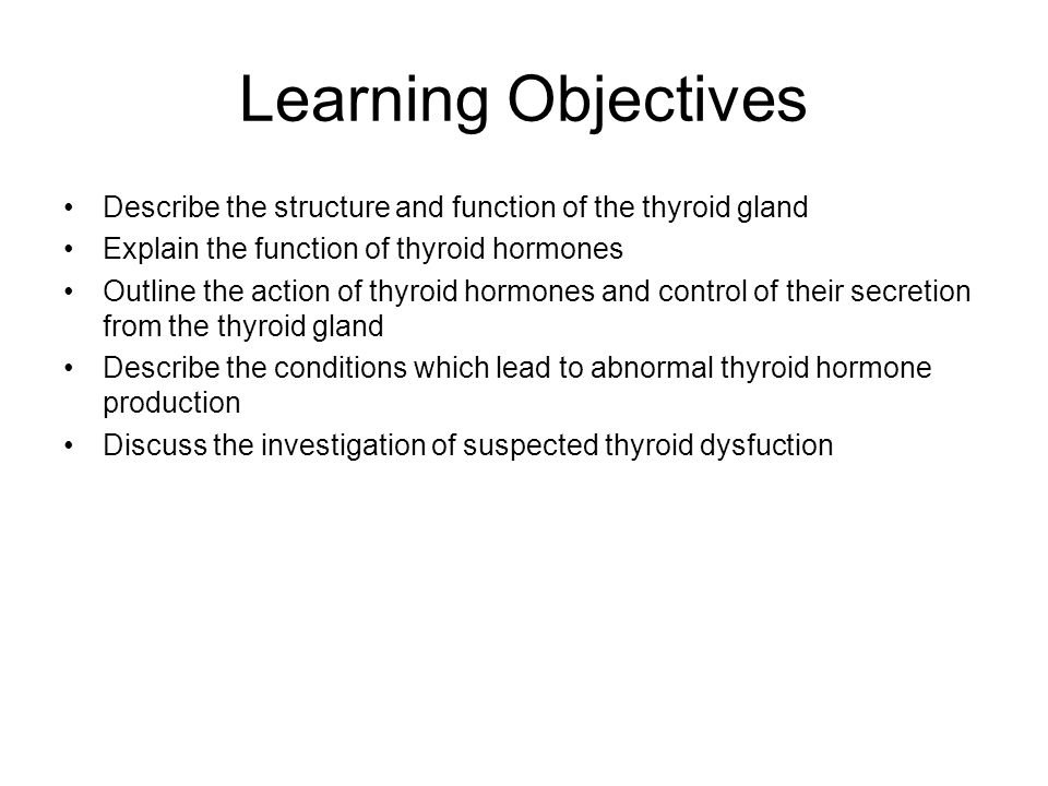 Learning Objectives Describe the structure and function of the thyroid gland. Explain the function of thyroid hormones.
