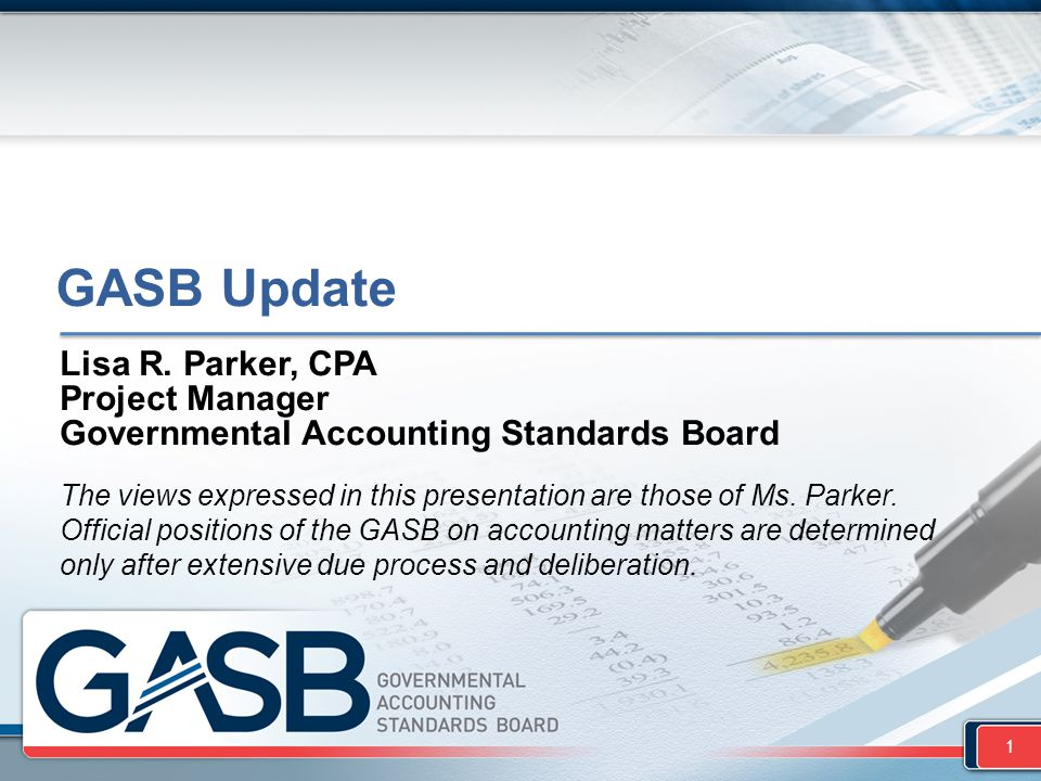 GASB Update Lisa R. Parker, CPA Project Manager