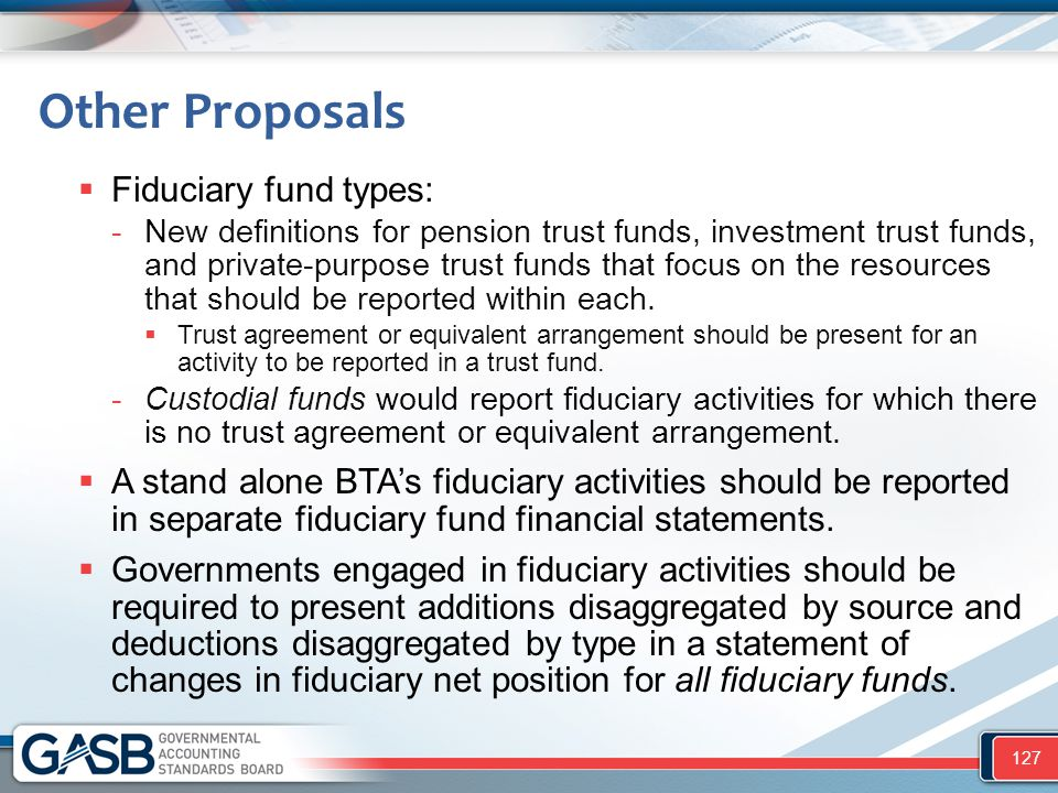 Other Proposals Fiduciary fund types: