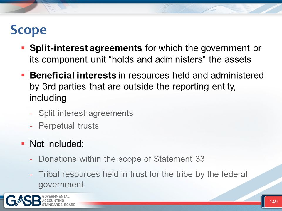 Scope Split-interest agreements for which the government or its component unit holds and administers the assets.