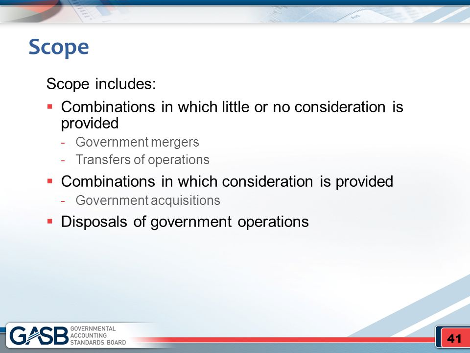 Scope Scope includes: Combinations in which little or no consideration is provided. Government mergers.