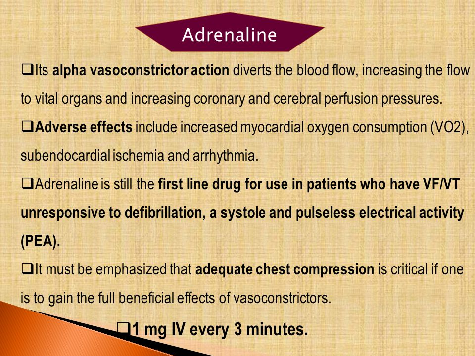 Adrenaline 1 mg IV every 3 minutes.