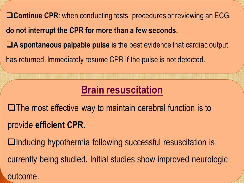 Continue CPR: when conducting tests, procedures or reviewing an ECG, do not interrupt the CPR for more than a few seconds.