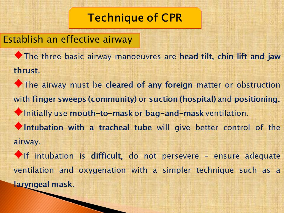 Technique of CPR Establish an effective airway