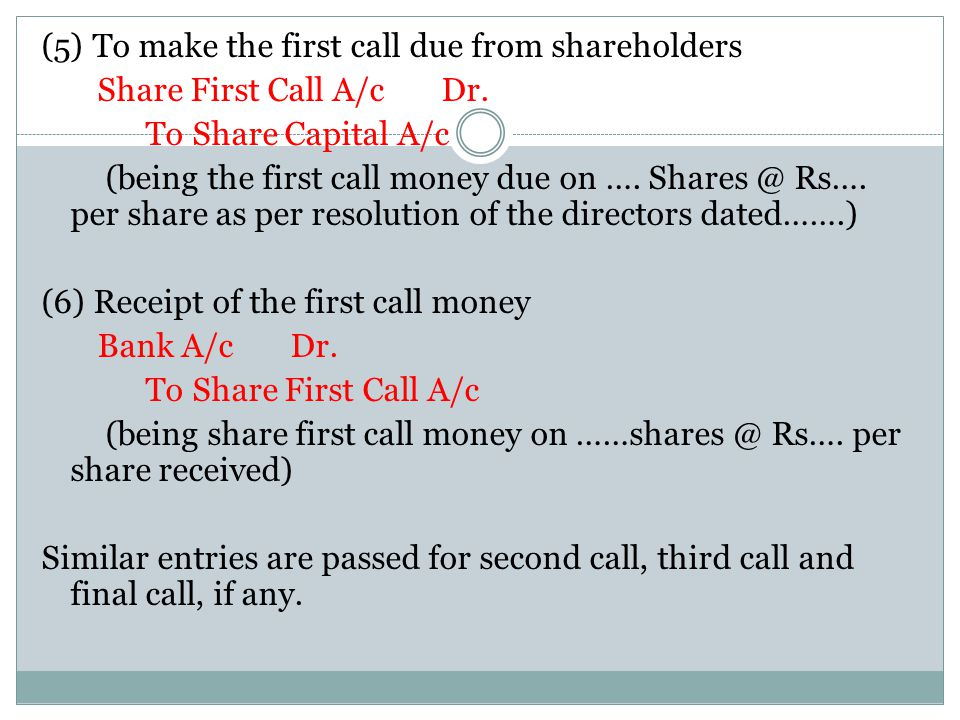 (5) To make the first call due from shareholders Share First Call A/c Dr.