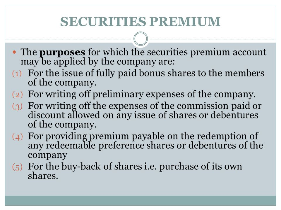 SECURITIES PREMIUM The purposes for which the securities premium account may be applied by the company are: