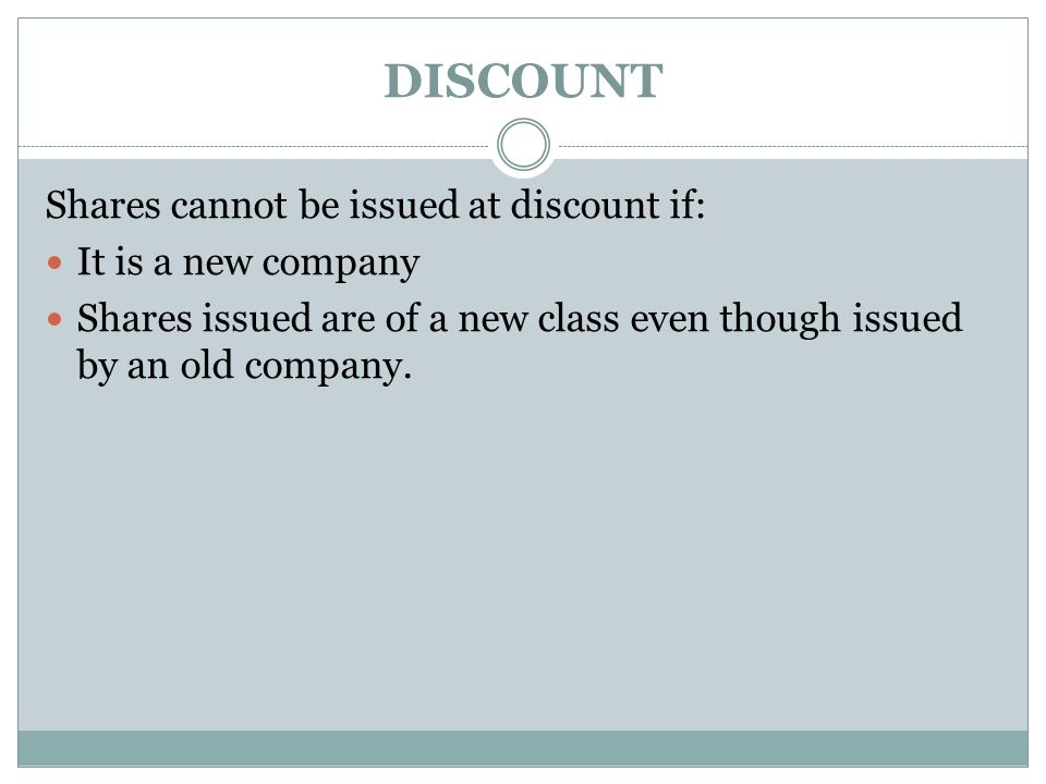 DISCOUNT Shares cannot be issued at discount if: It is a new company