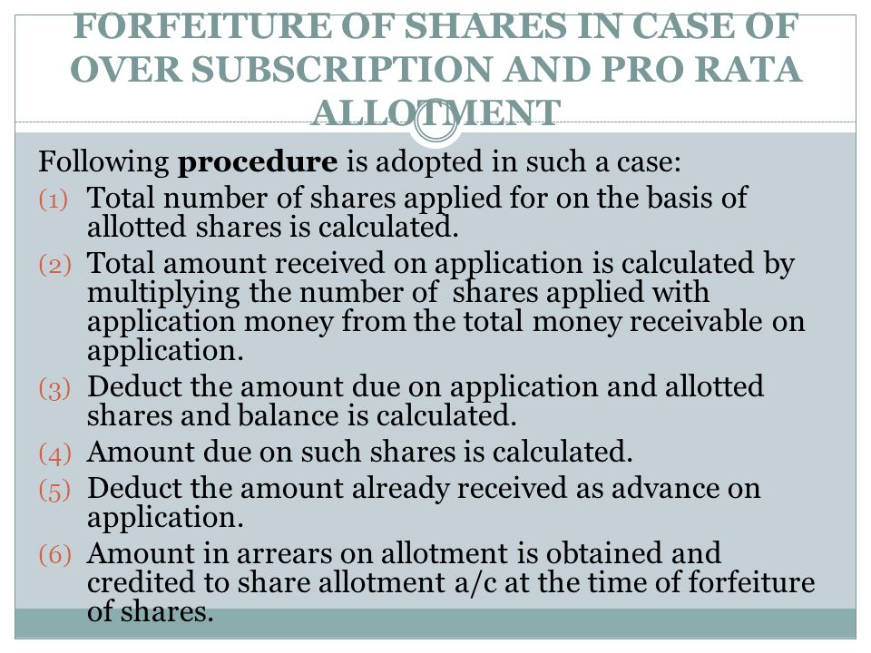 FORFEITURE OF SHARES IN CASE OF OVER SUBSCRIPTION AND PRO RATA ALLOTMENT