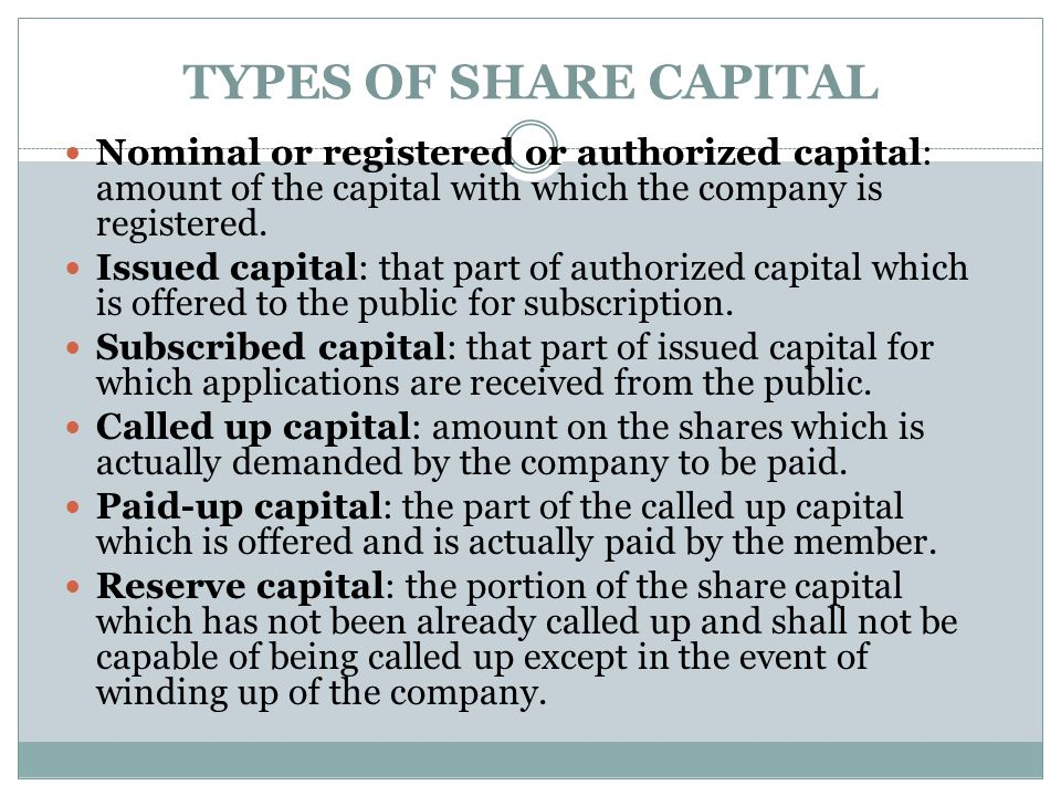 TYPES OF SHARE CAPITAL Nominal or registered or authorized capital: amount of the capital with which the company is registered.