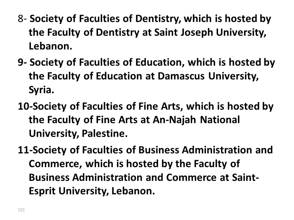 8- Society of Faculties of Dentistry, which is hosted by the Faculty of Dentistry at Saint Joseph University, Lebanon.