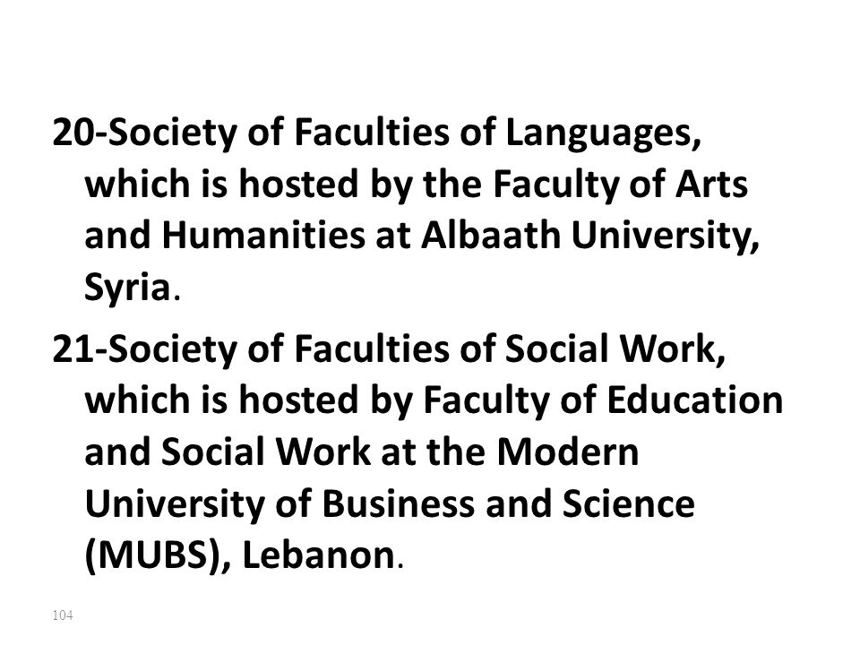 20-Society of Faculties of Languages, which is hosted by the Faculty of Arts and Humanities at Albaath University, Syria.