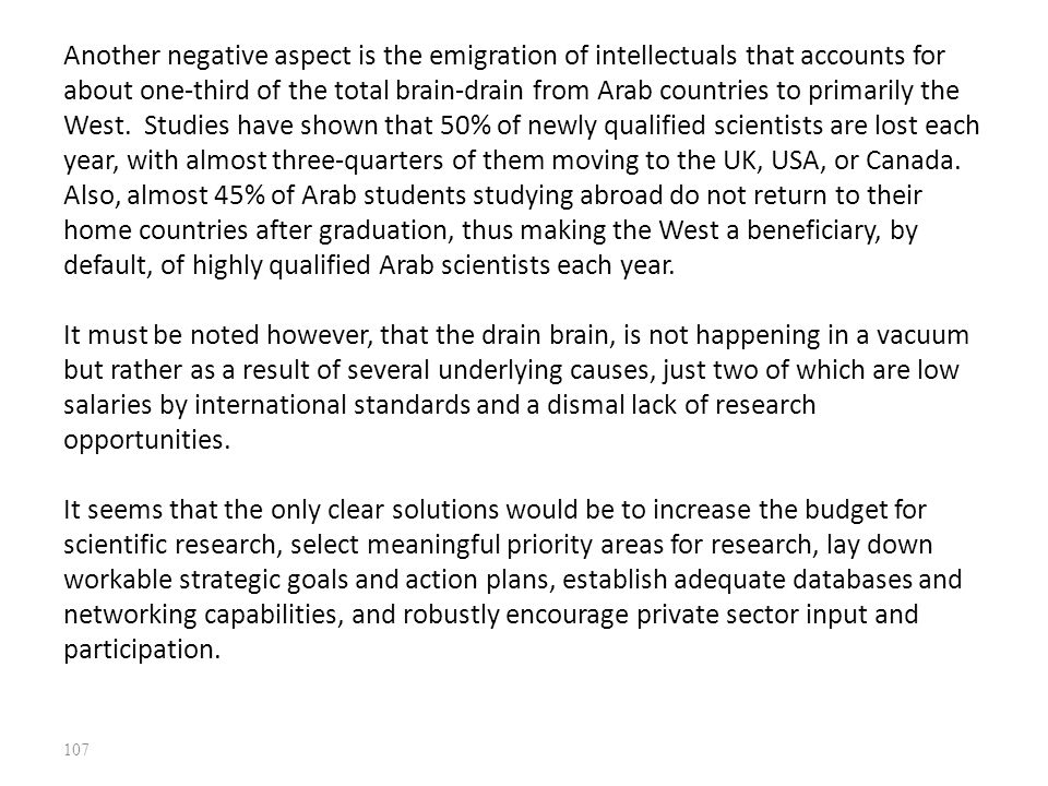 Another negative aspect is the emigration of intellectuals that accounts for about one-third of the total brain-drain from Arab countries to primarily the West.