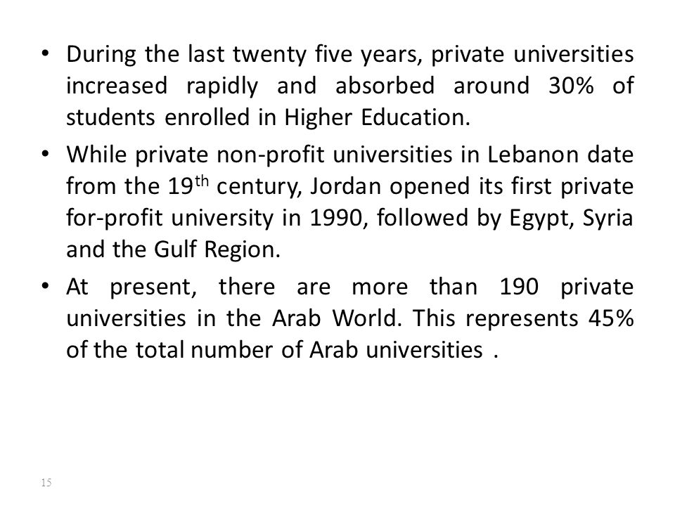During the last twenty five years, private universities increased rapidly and absorbed around 30% of students enrolled in Higher Education.