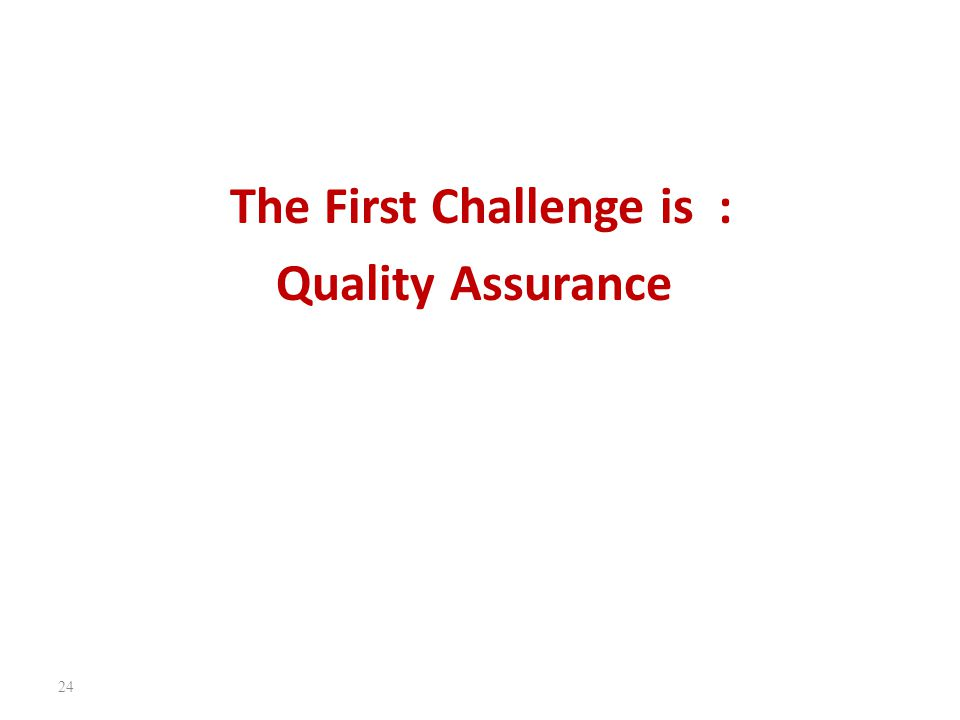 The First Challenge is : Quality Assurance