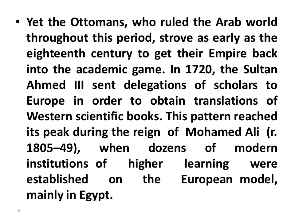 Yet the Ottomans, who ruled the Arab world throughout this period, strove as early as the eighteenth century to get their Empire back into the academic game.