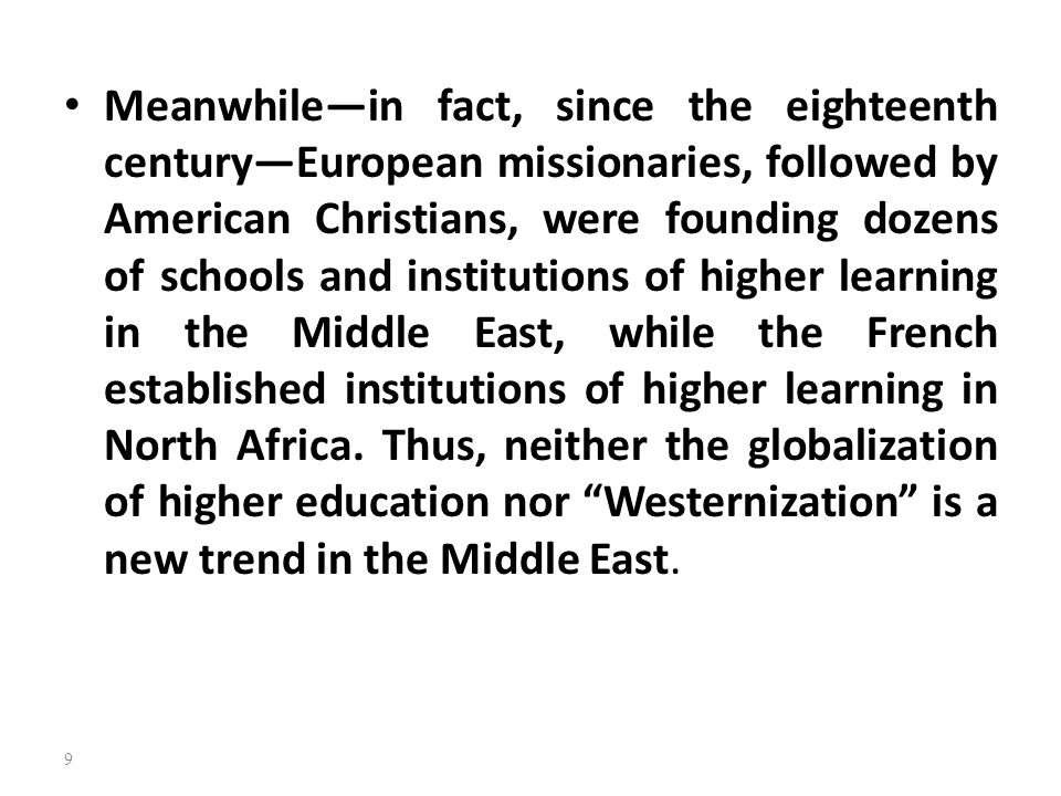 Meanwhile—in fact, since the eighteenth century—European missionaries, followed by American Christians, were founding dozens of schools and institutions of higher learning in the Middle East, while the French established institutions of higher learning in North Africa.