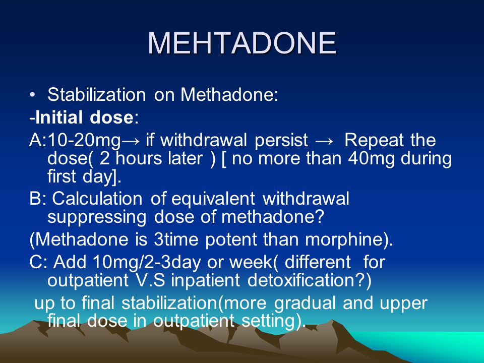 MEHTADONE Stabilization on Methadone: -Initial dose: