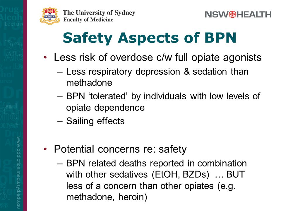Safety Aspects of BPN Less risk of overdose c/w full opiate agonists