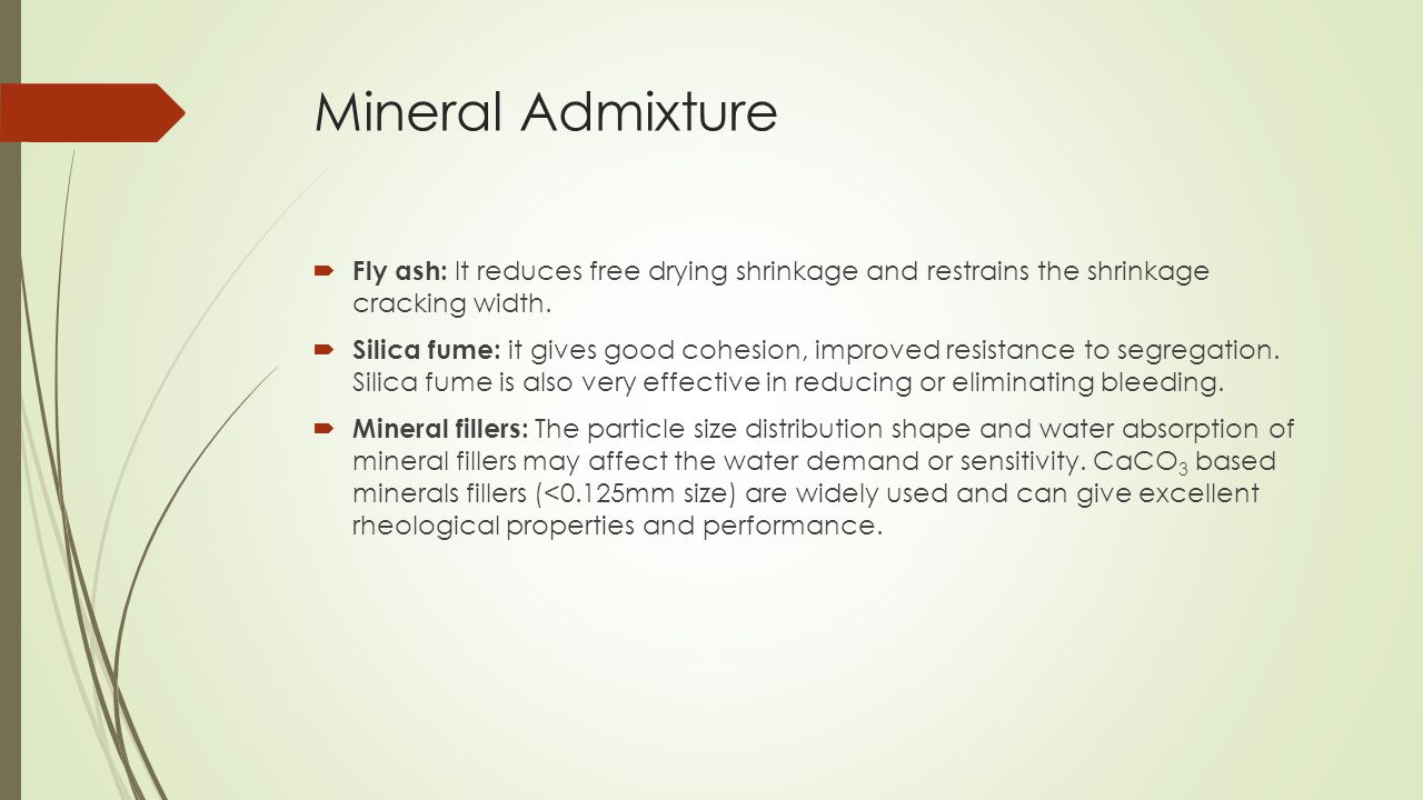 Mineral Admixture Fly ash: It reduces free drying shrinkage and restrains the shrinkage cracking width.