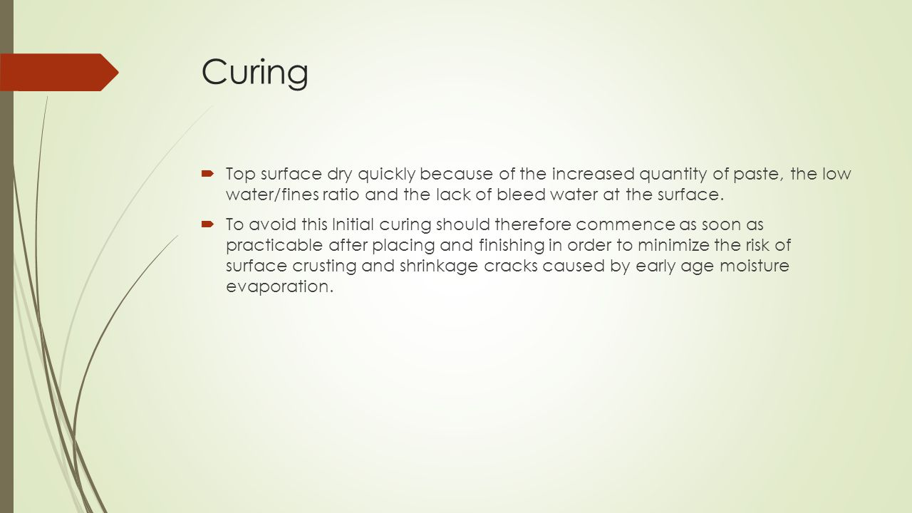 Curing Top surface dry quickly because of the increased quantity of paste, the low water/fines ratio and the lack of bleed water at the surface.