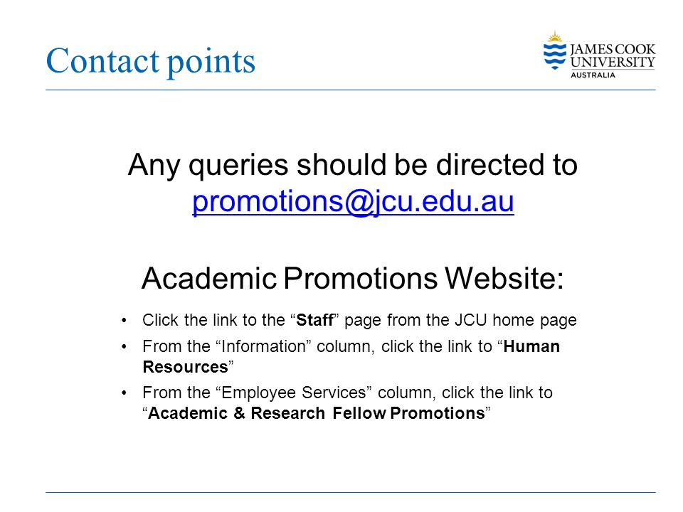 Contact points Any queries should be directed to promotions@jcu.edu.au