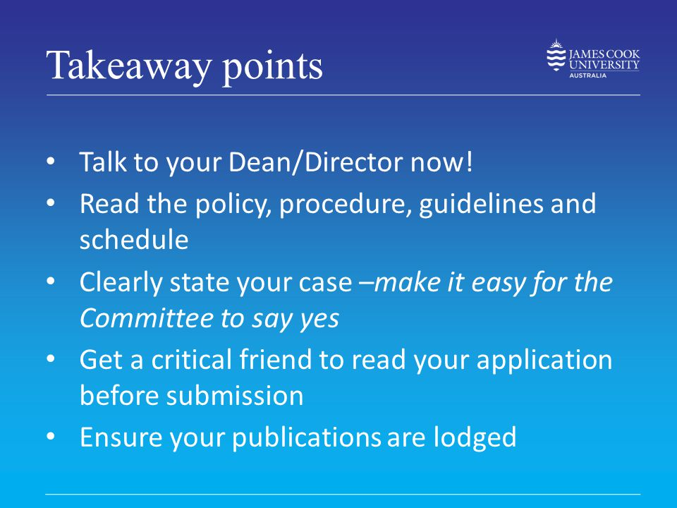 Takeaway points Talk to your Dean/Director now!