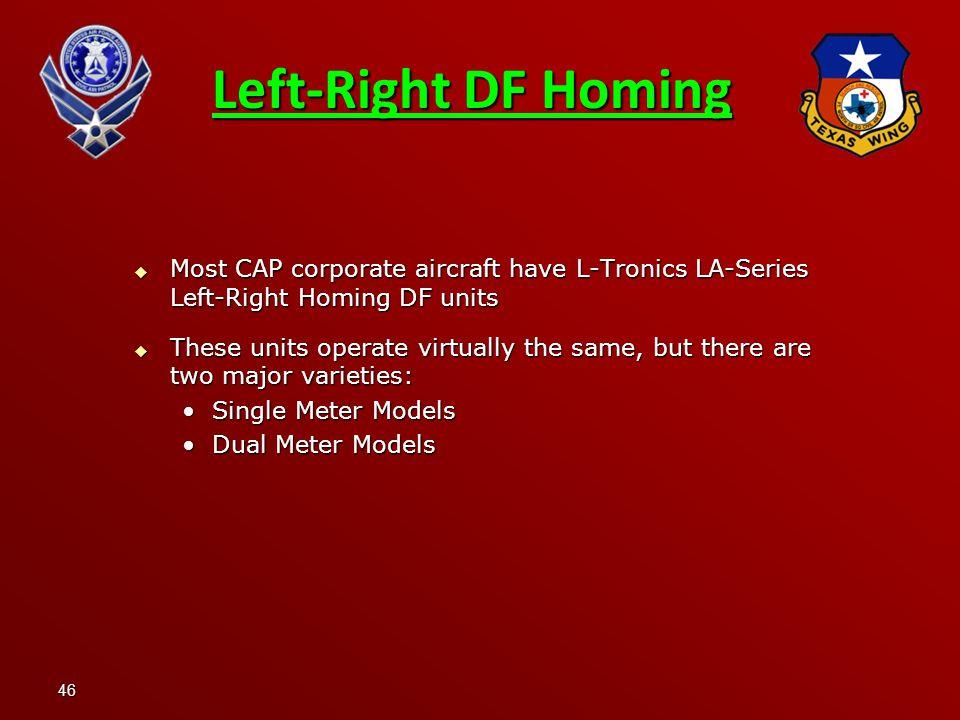 Left-Right DF Homing Most CAP corporate aircraft have L-Tronics LA-Series Left-Right Homing DF units.
