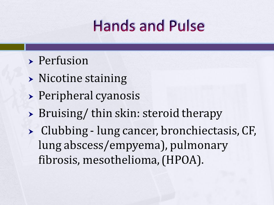 Hands and Pulse Perfusion Nicotine staining Peripheral cyanosis