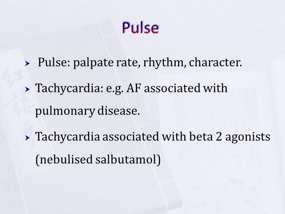 Pulse Pulse: palpate rate, rhythm, character.