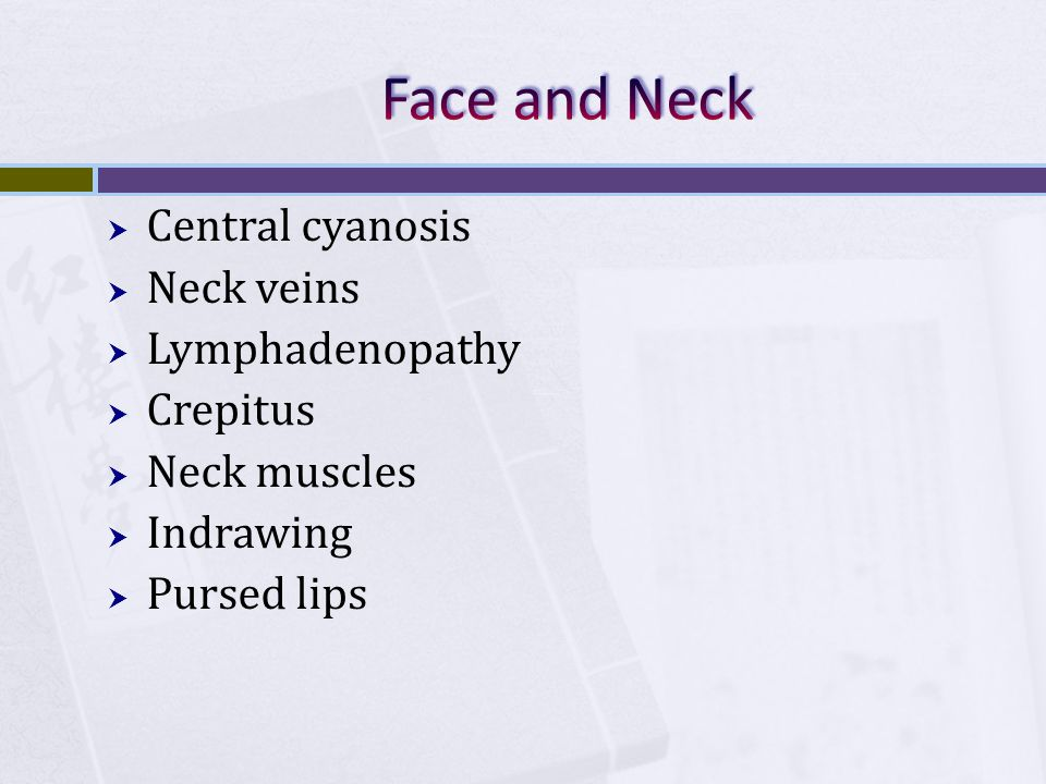Face and Neck Central cyanosis Neck veins Lymphadenopathy Crepitus
