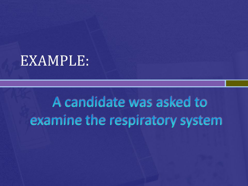 A candidate was asked to examine the respiratory system