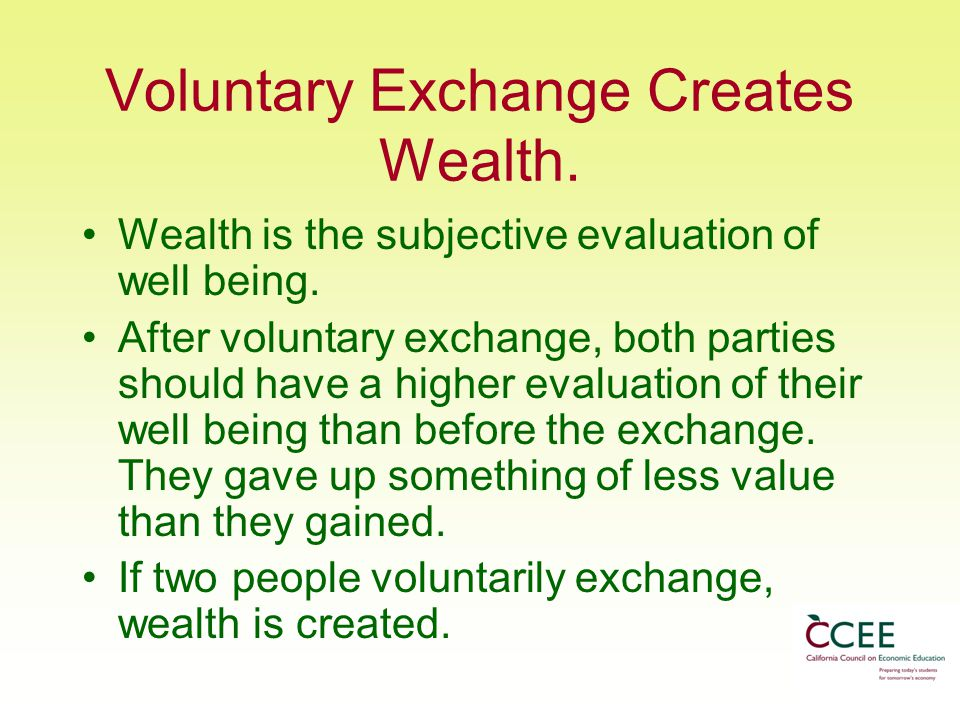 Voluntary Exchange Creates Wealth.