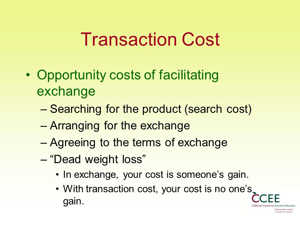 Transaction Cost Opportunity costs of facilitating exchange