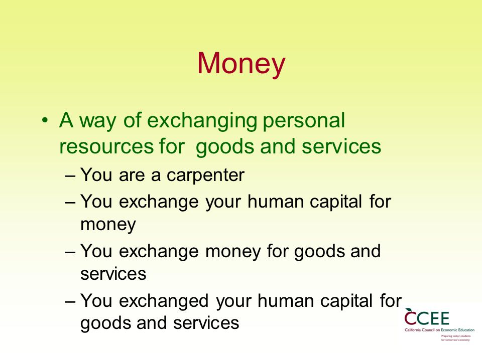 Money A way of exchanging personal resources for goods and services