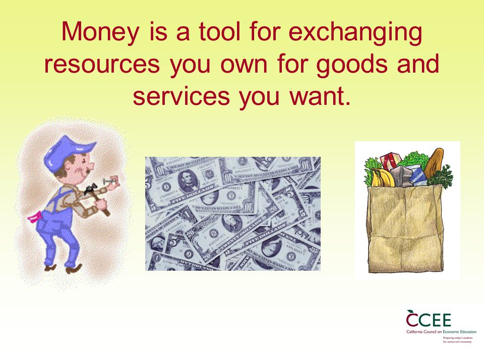 Money is a tool for exchanging resources you own for goods and services you want.