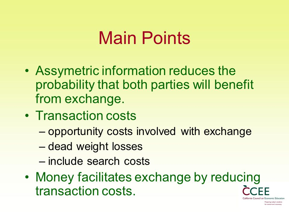 Main Points Assymetric information reduces the probability that both parties will benefit from exchange.