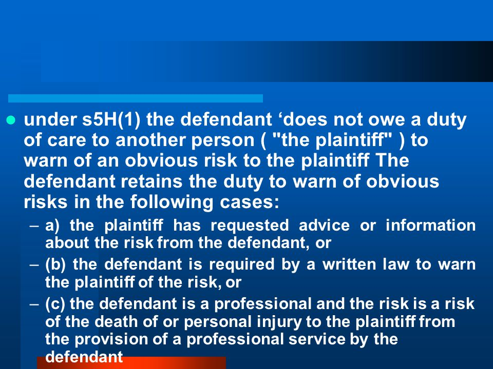 under s5H(1) the defendant 'does not owe a duty of care to another person ( the plaintiff ) to warn of an obvious risk to the plaintiff The defendant retains the duty to warn of obvious risks in the following cases: