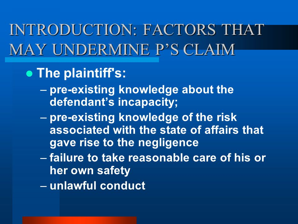 INTRODUCTION: FACTORS THAT MAY UNDERMINE P'S CLAIM