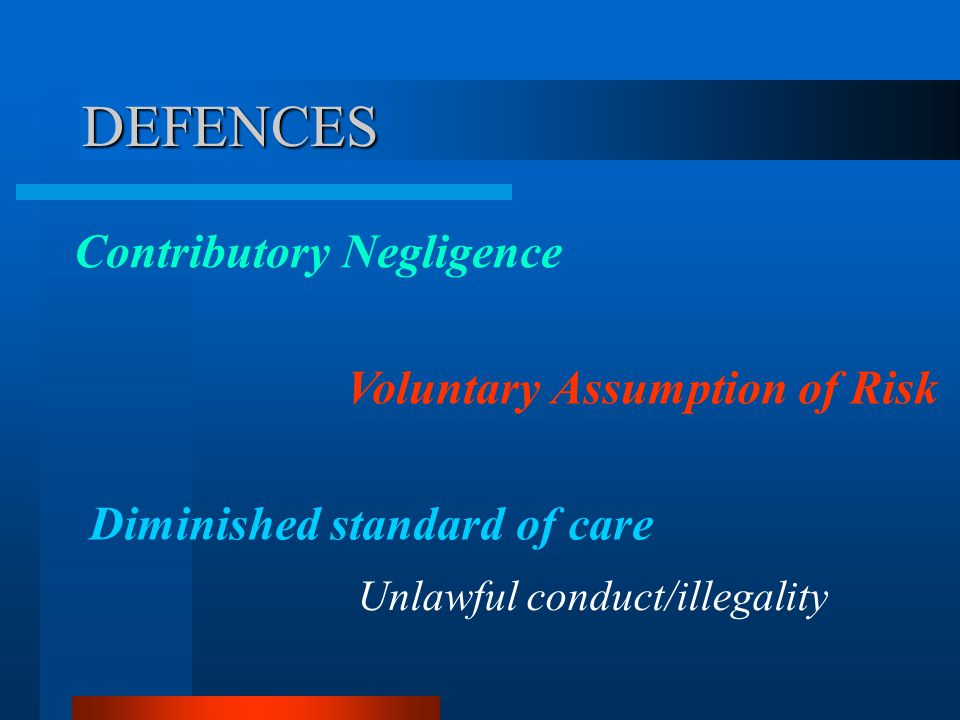 DEFENCES Contributory Negligence Voluntary Assumption of Risk