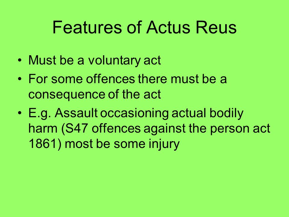 Features of Actus Reus Must be a voluntary act