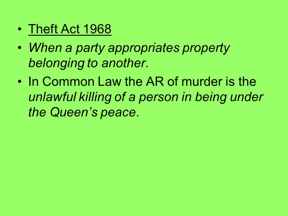 Theft Act 1968 When a party appropriates property belonging to another.