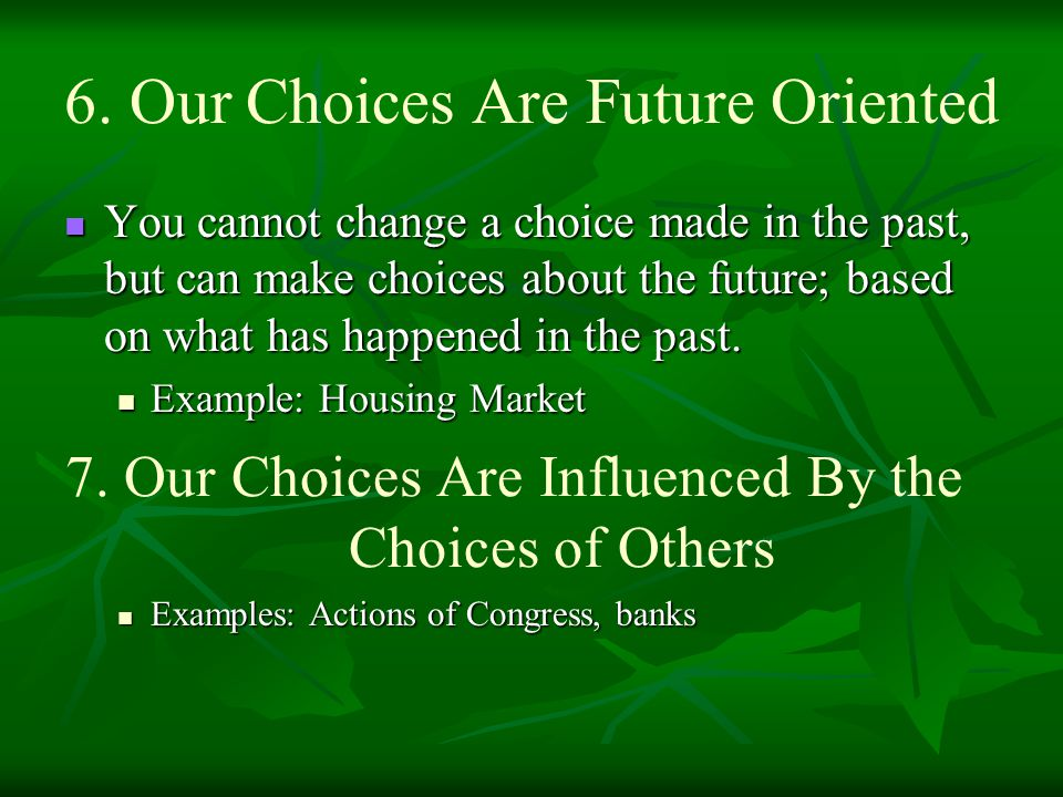 6. Our Choices Are Future Oriented