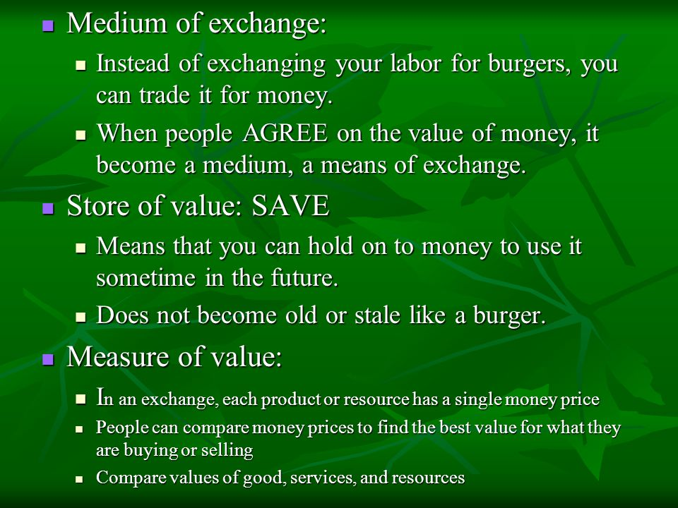 Medium of exchange: Store of value: SAVE Measure of value: