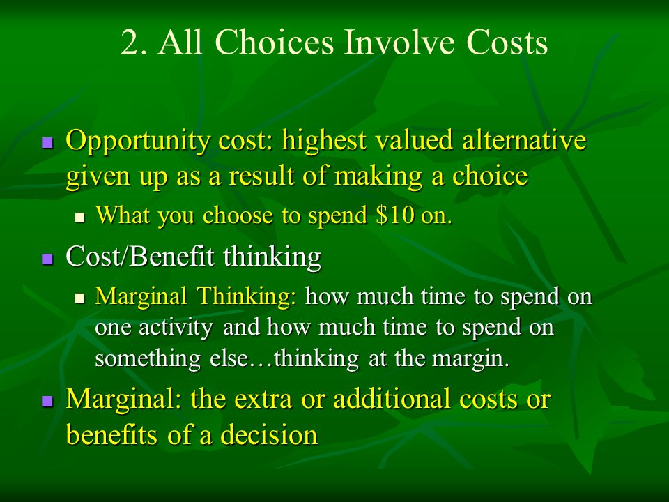 2. All Choices Involve Costs