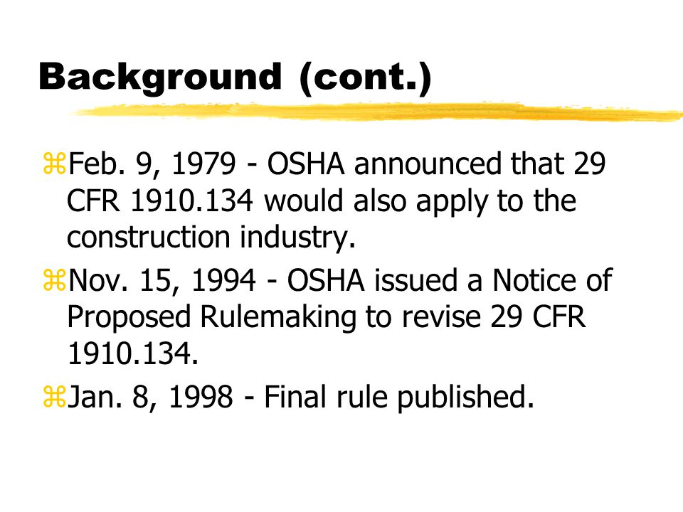 Background (cont.) Feb. 9, 1979 - OSHA announced that 29 CFR 1910.134 would also apply to the construction industry.
