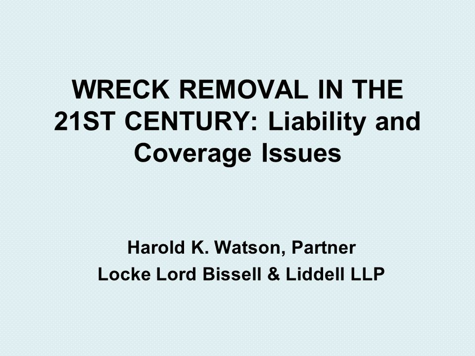 WRECK REMOVAL IN THE 21ST CENTURY: Liability and Coverage Issues